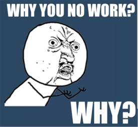 http://troll.me/images/y-u-no-guy/y-you-no-work.jpg